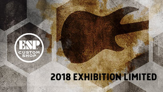 ESP Custom Shop: 2018 Exhibition Limited Series