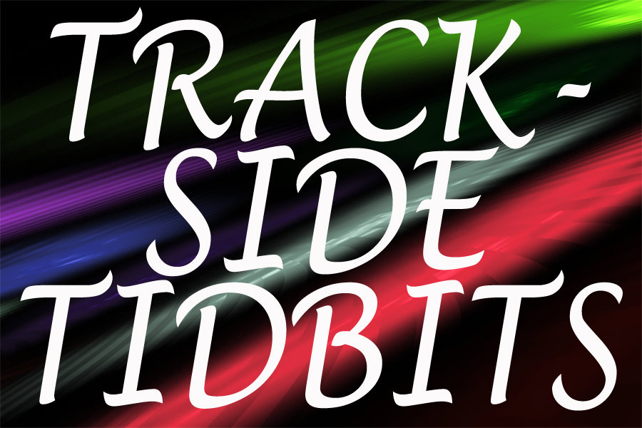 TRACKSIDE TIDBITS